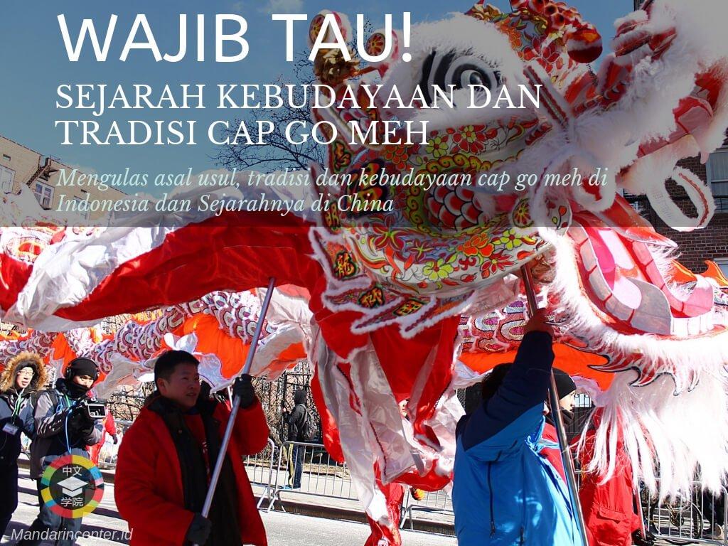 Sejarah Kebudayaan dan Tradisi Cap Go Meh